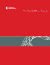 World Market for Molecular Diagnostics, 5th. Edition (Infectious Disease, Oncology, Blood Screening, Pre-Natal and Other Areas)