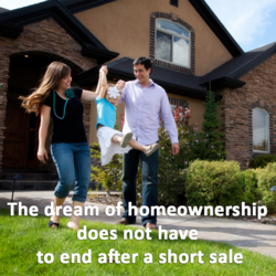 The dream of homeownership does not have to end after a short sale.