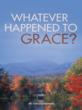 New Book, 'Whatever Happened to Grace?' by Dr. Tom Gulbronson...
