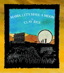 book cover of Mama, Let's Make a Moon from silhouette artist Clay Rice