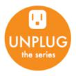 Unplug — The Series