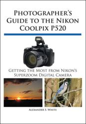 Newly Published Paperback Guide Book to Nikon Coolpix P520 from White Knight Press Fills Continuing Demand for Printed Information by Users of Advanced Compact Cameras