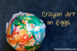 Stunning Melted Crayon Egg Craft Has Been Released on Kids Activities...