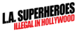 """L.A. Superheroes: Illegal in Hollywood"" a New Film by..."