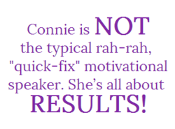 Connie Podesta is NOT your typical rah-rah motivational speaker!