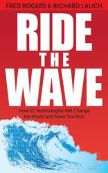 Ride The Wave: How 12 Technologies Will Change the World and Make You Rich
