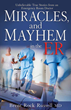 Miracles and Mayhem, True Stories of The ER