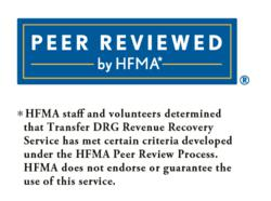 *HFMA staff and volunteers determined that Transfer DRG Revenue Recovery Service has met certain criteria developed under the HFMA Peer Review Process. HFMA does not endorse or guarantee the use of this service.