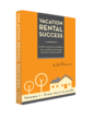 Vacation Rental Success - Insider secrets to profitably own, market, and manage vacation rental property