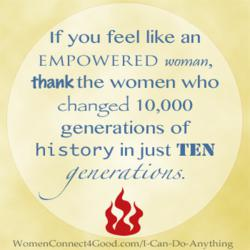 Ten generations of women worked together the claim their power and changed 10,000 generations of human history.