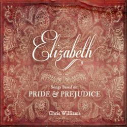 "Chris Williams - ""Elizabeth: Songs Based on Pride & Prejudice""  C/D Release Party Launches June 29, 2013"