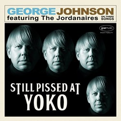 "George Johnson's new album ""Still Pissed At Yoko"" due out this fall."