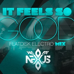 Flatdisk, (We Are) Nexus, Sonique, It Feels So Good, Electro