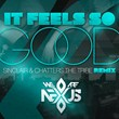 "With a 180 Degree Dubstep Flip, Sinclair and Chatters the Tribe Bring (We Are) Nexus' ""It Feels So Good"" Into the World of Bass Music"