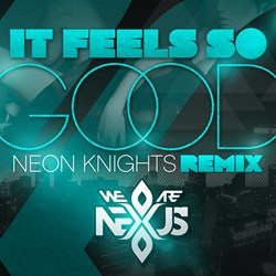 Neon Knights, House, Electro, It Feels So Good, (We Are) Nexus