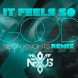 "Blending Old-School House, Modern Electro, and Trance, EDM Neon Knights Remix of (We Are) Nexus' ""It Feels So Good"" Crosses Multiple Genres with a Fresh Approach"