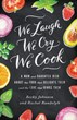 """We Laugh We Cry We Cook"""