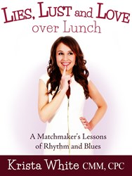 Krista White, Matchmaker, It's Just Lunch DC, Lies Lust and Love over Lunch, #LLLOL