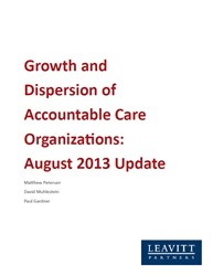 Growth and Dispersion of Accountable Care Organizations: August 2013 Update