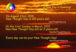 Every Day can be New Thought Day, celebrate New Thought Week with us beginning August 23rd