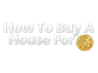 How To Buy A House For A Dollar