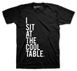 I Sit At The Cool Table Tee