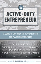 Active-Duty Entrepreneur: A guide to Low-risk Entrepreneurship for all Military Members