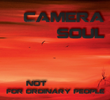 "Camera Soul ""Not For Ordinary People"""