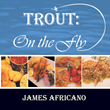 Mouth-Watering Recipes for Trout Star in New Cookbook by Executive...