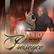 """""""In Your Presence"""""""
