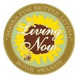 Gold Medal Winner in Personal Growth & Motivation--Living Now Book Awards--Living the Life You Love by Paula Renaye