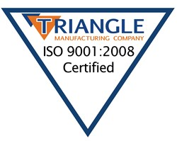 Triangle Manufacturing is proud to announce that they are now certified as an ISO 9001:2008 compliant manufacturing company.