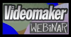 Videomaker Webinars