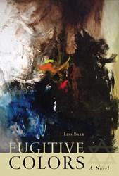 FUGITIVE COLORS - The Novel- by Lisa Barr