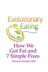 Evolutionary Eating: How We Got Fat and 7 Simple Fixes