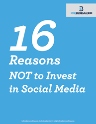 16 Reasons NOT to Invest in Social Media | Icebreaker Consulting