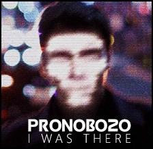 Pronobozo Album 'I Was There'