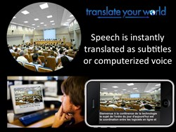 Translate Your World generates instant automated captioning as well as subtitles in dozens of languages.