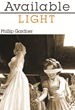 """Awards and Speaking Engagements Greet Phillip Gardner's New Short Story Collection, """"Available Light"""""""