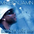 Smoke Wit Me - Mr. Benjamin - The Peoples Champ
