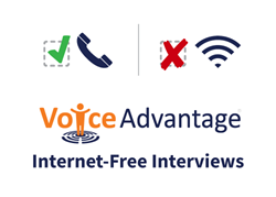 Voice Advantage now allows Internet-Free interviews