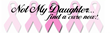 Not My Daughter Find a Cure Now