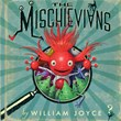 The Mischievians by William Joyce uncovers the creatures responsible for life's most embarrassing and frustrating circumstances.