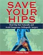 New Book: Save Your Hips Reveals The Deception of Orthopedic Surgery...