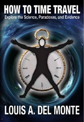 How to Time Travel by Louis A. Del Monte Receives Highly Positive...