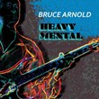 Intellect Meets Metal in Bruce Arnold's New CD Heavy Mental (MSK...