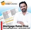 Mortgage Rates Rise from Credit Report Errors – and the Banks Profit