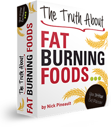 Nick Pineault's Truth About Fat Burning Foods