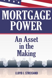 Lloyd J. Streisand's new book, MORTGAGE POWER — AN ASSET IN THE MAKING
