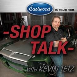 Eastwood Shop Talk with Host Kevin Tetz
